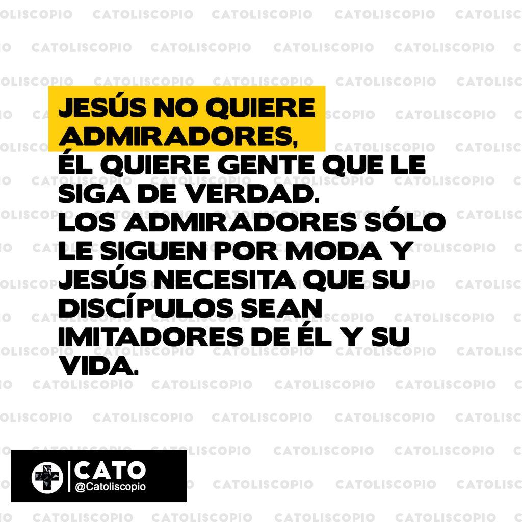jesus no quiere admiradores