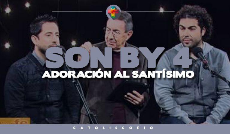 Son By Four – Adoración al Santísimo