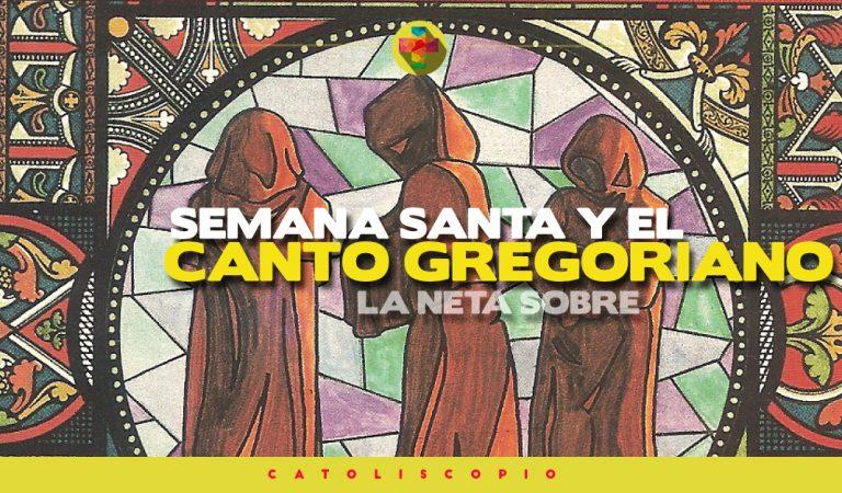 La Neta Sobre – La Semana Santa y el Canto Gregoriano