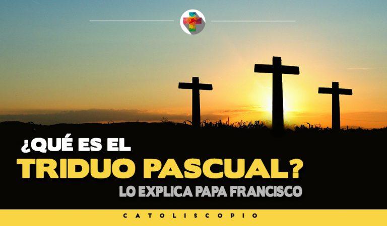 ¿Qué es el Triduo Pascual? Lo explica el Papa Francisco