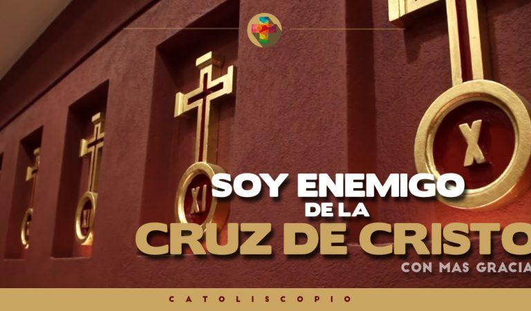 Con Mas Gracia – Soy Enemigo de la Cruz de Cristo