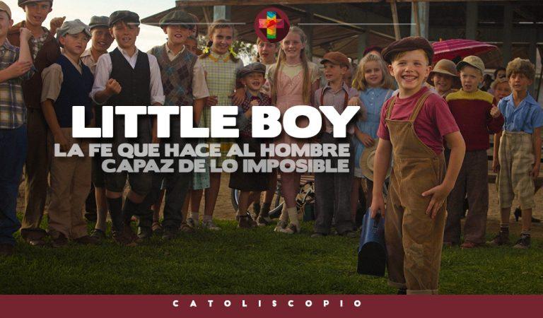 Little Boy – La Fe que hace al hombre capaz de lo imposible