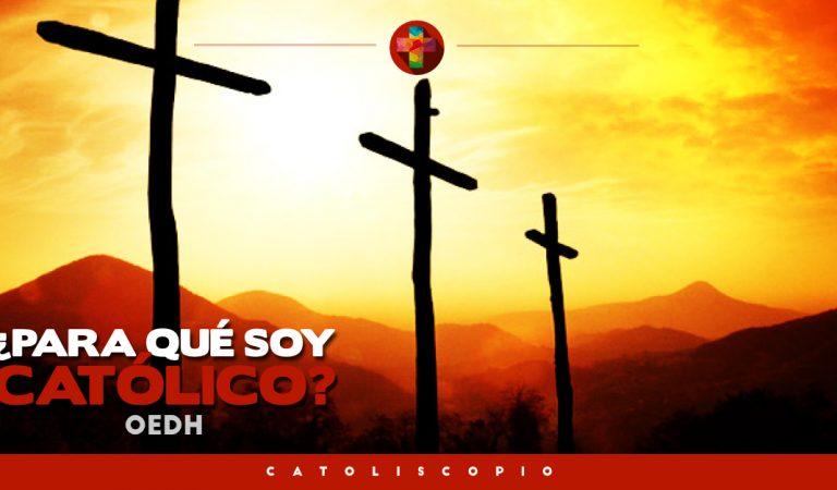 ¿Para qué eres católico?