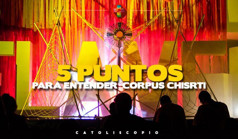 Cinco puntos esenciales para entender la importancia de Corpus Chisrti