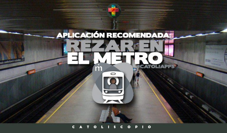 """""""Rezar en el Metro"""" Una app para llevar el día a día"""