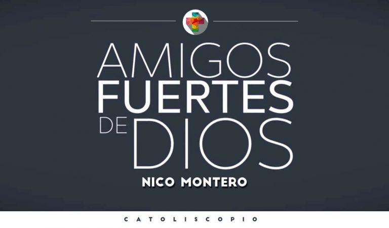 Nico Montero – Amigos fuertes de Dios