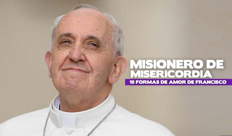 Misionero de misericordia: 10 formas de amor de Francisco