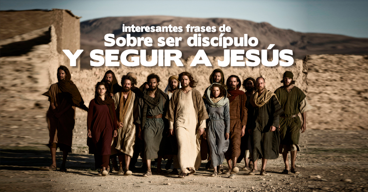 15 Frases Impactantes Sobre Ser Discípulo Y Seguir A Jesús