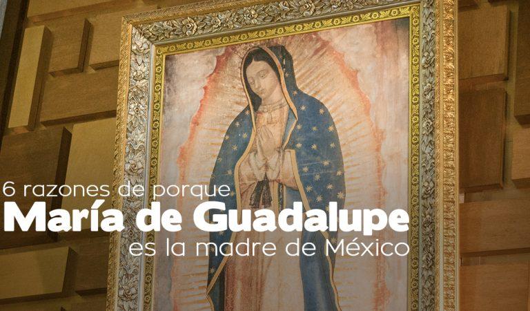 6 razones de por qué María de Guadalupe es la Madre de Mexico
