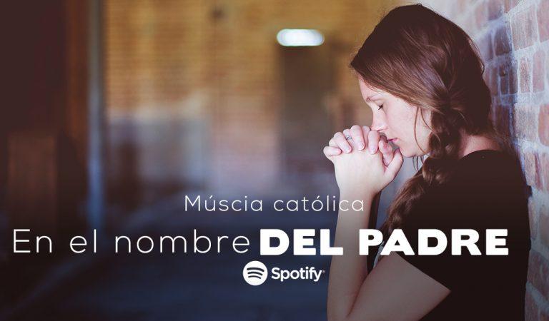 """Escuchamos música católica en """"En el Nombre del Padre…"""" [Spotify Pl]"""