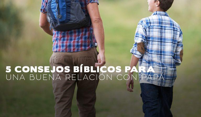 5 consejos Bíblicos para una buena relación con Papá