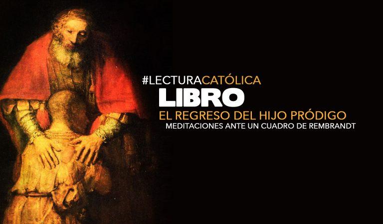 """Te compartimos Lectura Católica: Libro """"El Regreso del Hijo Pródigo"""" de Henri J. M. Nouwen"""