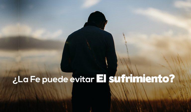¿Puede la Fe en Cristo evitar todo el sufrimiento de la humanidad?