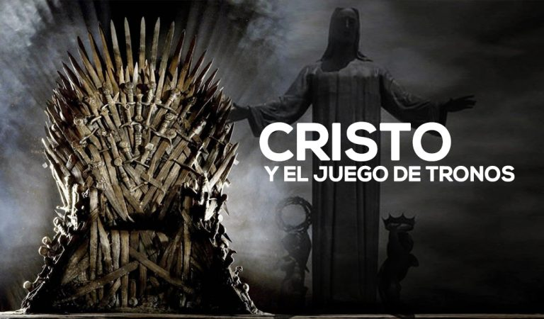 Cristo y el Juego de Tronos – Reflexión de Cristo Rey