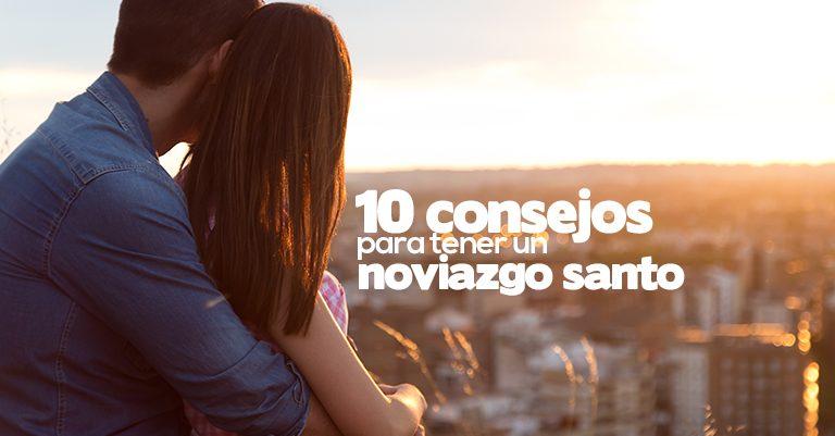Los 10 Consejos para ser un noviazgo santo en nuestros tiempos