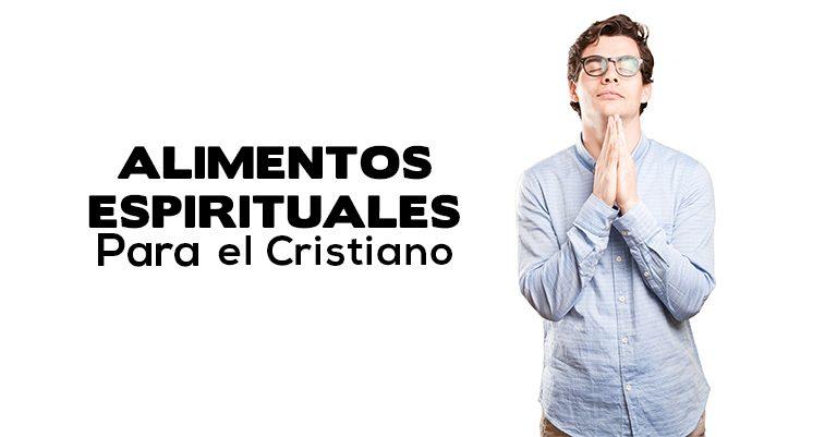 Los 3 alimentos espirituales que todo Cristiano debe de frecuentar