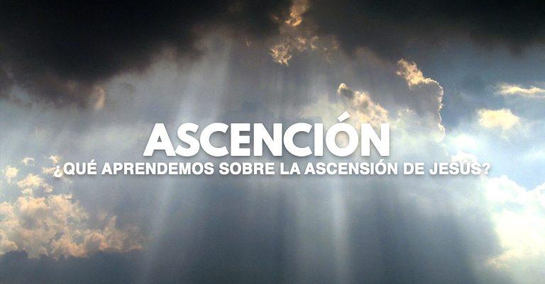 ¿Qué aprendemos sobre la Ascensión de Jesús?