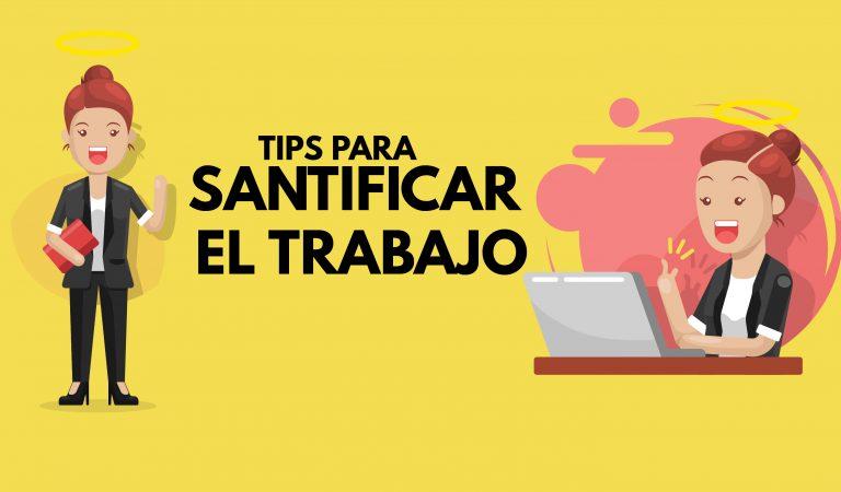 5 Tips de cómo santificar tu trabajo de cada día