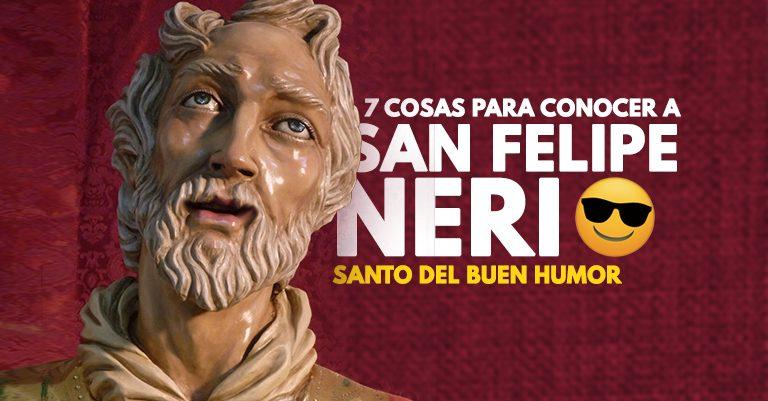 7 cosas para conocer al Santo del Buen Humor: San Felipe Neri