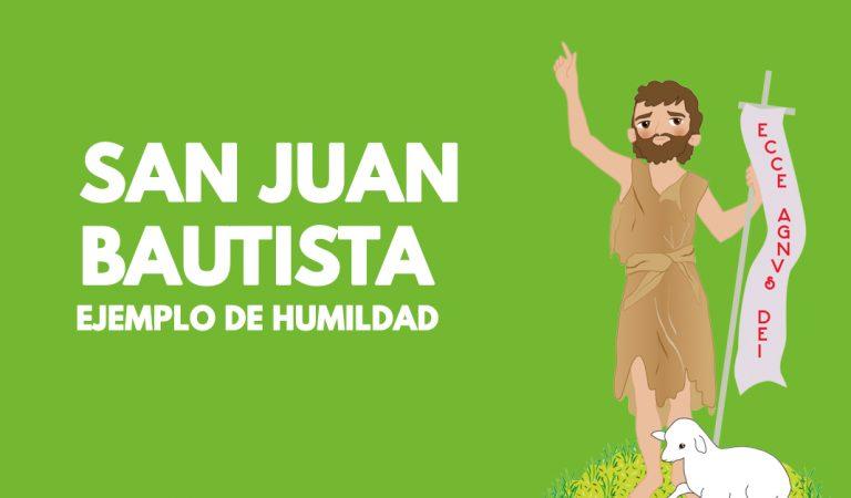 Si buscas ejemplos de humildad, en San Juan Bautista lo puedes encontrar