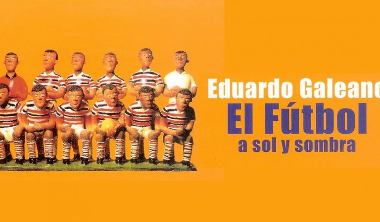 """""""Futbol a sol y sombra"""" de Eduardo Galeano: Recomendación literaria del mes"""